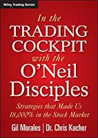 In The Trading Cockpit with the O'Neil Disciples: Strategies that Made Us 18,000% in the Stock Market (Wiley Trading)