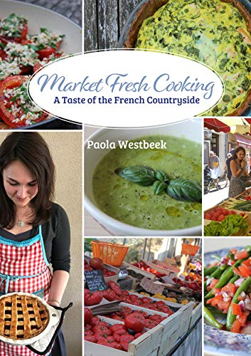 Market Fresh Cooking: A Taste of the French Countryside by [Paola Westbeek]