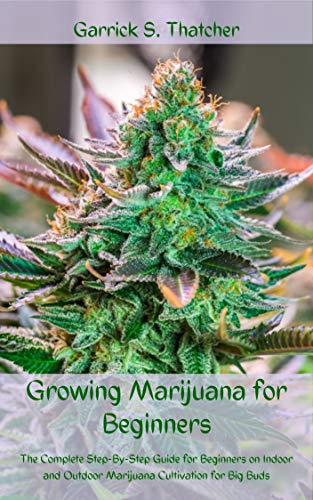 growing marijuana for beginners: complete step-by-step guide for beginners on indoor and outdoor marijuana cultivation for big buds (English Edition)