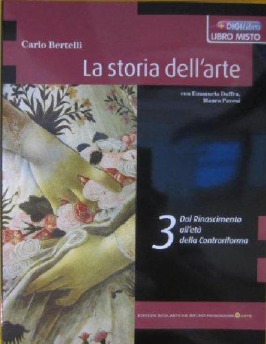 La storia dell'arte. Dal Rinascimento all'età della Controriforma. Con espansione online. Per le Scuole superiori: Vol. 3