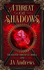 A Threat of Shadows (The Keeper Chronicles Series Book 1)