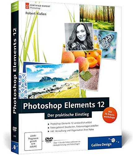 Photoshop Elements 12: Der praktische Einstieg (Galileo Design)