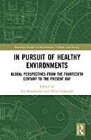 In Pursuit of Healthy Environments: Historical Cases on the Environment-Health Nexus (Routledge Studies in Environment, Culture, and Society)