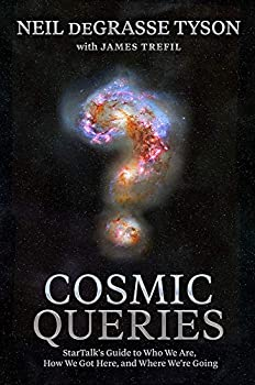 Cosmic Queries  StarTalk s Guide to Who We Are How We Got Here and Where We re Going