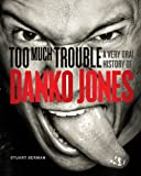 Too Much Trouble: A Very Oral History of Danko Jones (English Edition)