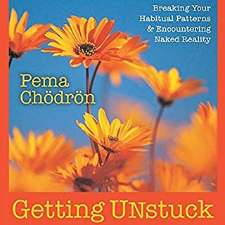Getting Unstuck     Breaking Your Habitual Patterns and Encountering Naked Reality              By:                                                                                                                                 Pema Chodron                               Narrated by:                                                                                                                                 Pema Chodron                      Length: 3 hrs and 24 mins     2,464 ratings     Overall 4.6