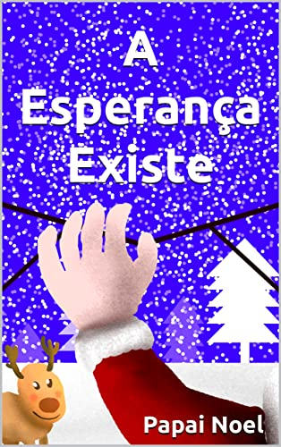 A Esperança Existe: Carta do Papai-Noel sobre a Esperança para crianças, e um puxão-de-orelha para gente grande