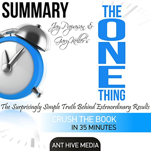Summary of Gary Keller and Jay Papasan's 'The One Thing'     The Surprisingly Simple Truth Behind Extraordinary Results              By:                                                                                                                                 Ant Hive Media                               Narrated by:                                                                                                                                 Patrick Conn                      Length: 27 mins     3 ratings     Overall 3.7