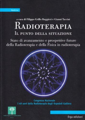 Radioterapia. Il punto della situazione. Stato di avanzamento e prospettive future della radioterapia e della fisica in radioterapia