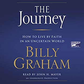 The Journey     How to Live by Faith in an Uncertain World              By:                                                                                                                                 Billy Graham                               Narrated by:                                                                                                                                 John H. Mayer                      Length: 12 hrs and 15 mins     188 ratings     Overall 4.6