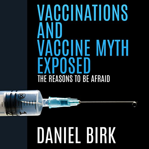 Vaccinations and Vaccine Myth Exposed: The Reasons to Be Afraid audiobook cover art