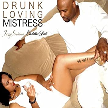 Drunk Loving Mistress