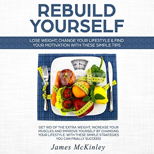 Rebuild Yourself: Lose Weight, Change Your Lifestyle & Find Motivation with These Simple Tips audiobook cover art
