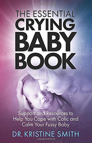 The Essential Crying Baby Book: Support and Resources to Help You Cope with Colic and Calm Your Fussy Baby