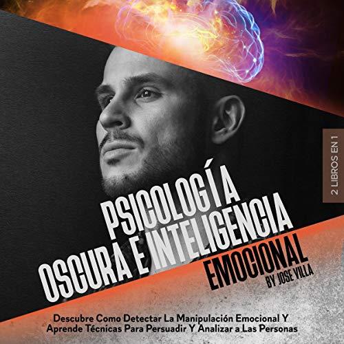 Couverture de Psicología Oscura e Inteligencia Emocional [Dark Psychology and Emotional Intelligence]