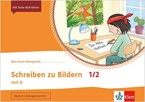 Schreiben zu Bildern 1/2. Heft B: Übungsheft Klasse 1/2 (Mein Anoki-Übungsheft)
