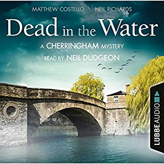Dead in the Water     A Cherringham Mystery 1              By:                                                                                                                                 Matthew Costello,                                                                                        Neil Richards                               Narrated by:                                                                                                                                 Neil Dudgeon                      Length: 6 hrs and 22 mins     156 ratings     Overall 4.8