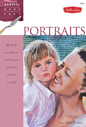 Portraits: Master the basic theories and techniques of painting portraits in acrylic (Acrylic Made Easy)