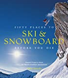 Fifty Places to Ski and Snowboard Before You Die [Idioma Inglés]: Downhill...