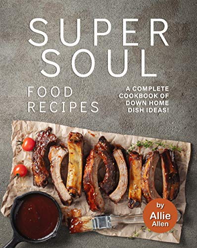 Super Soul Food Recipes: A Complete Cookbook of Down Home Dish Ideas! (English Edition)