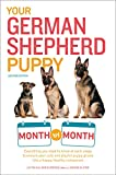 Your German Shepherd Puppy Month by Month, 2nd Edition: Everything You Need to Know at Each State to...