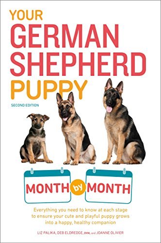 Your German Shepherd Puppy Month by Month, 2nd Edition: Everything You Need to Know at Each State to Ensure Your Cute and Playful Puppy (Your Puppy Month by Month)