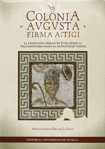 Colonia Avgusta. Firma Astigi. La evolución urbana de Écij