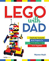 Lego with Dad: Creatively Awesome Brick Projects for Parents and Kids to Build Together Front Cover