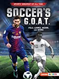 Soccer's G.O.A.T.: Pele, Lionel Messi, and More (Sports' Greatest of All Time (Lerner  Sports))