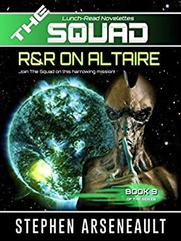 THE SQUAD R&R on Altaire: (Novelette 9) by [Stephen Arseneault]
