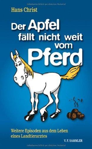 Der Apfel f?llt nicht weit vom Pferd: Weitere Episoden aus dem Leben eines Landtierarztes by Hans Christ(2012-11-01)