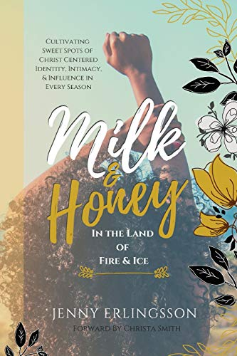 Milk and Honey in the Land of Fire and Ice: Cultivating Sweet Spots of Christ- Centered Identity, Intimacy, & Influence in Every Season