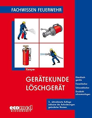 Gerätekunde Löschgerät: Kleinlöschgeräte - Feuerlöscher - Schaumlöscher - Druckluftschaumanlagen (Fachwissen Feuerwehr) by Hans Kemper (2010-11-19)