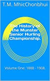The History of the Munster Senior Hurling Championship.: Volume One: 1888 - 1908. (English Edition)