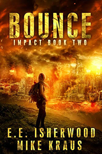 Bounce: Impact Book 2: (A Post-Apocalyptic Survival Thriller Series) by [E.E. Isherwood, Mike Kraus]