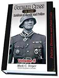 German Cross in Gold Holders of the SS and Police, Volume 5 - Polizei Division and Police Units
