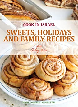 Sweets, Holidays and Family Recipes - Israeli-Mediterranean Cookbook (Cook In Israel - Kosher Recipes, Mediterranean Cooking 1) by [Orly Ziv, Idit Yatzkan, Katherine Martinelli]