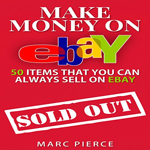 Make Money on eBay: 50 Items That You Can Always Sell on eBay cover art