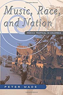 Music, Race, and Nation: Musica Tropical in Colombia (Chicago Studies in Ethnomusicology)