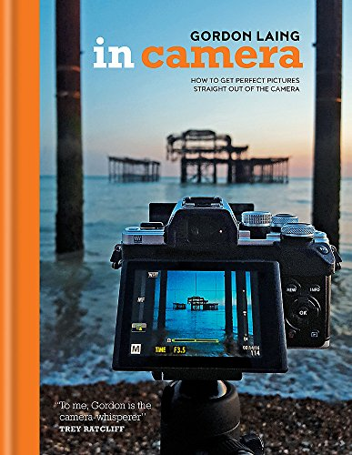 In Camera: How to Get Perfect Pictures Straight Out of the Camera