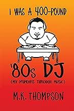 I Was A 400-pound '80s DJ: My Memoirs Through Music