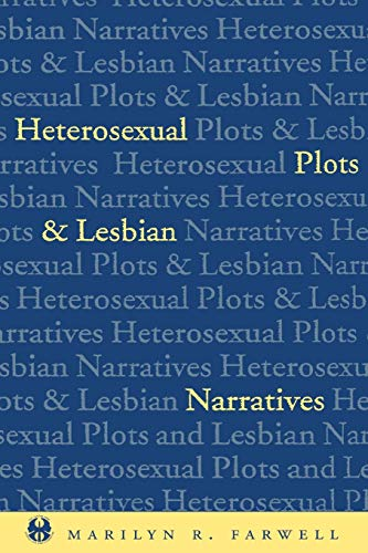 Heterosexual Plots and Lesbian Narratives (The Cutting Edge: Lesbian Life and Literature Series (1))