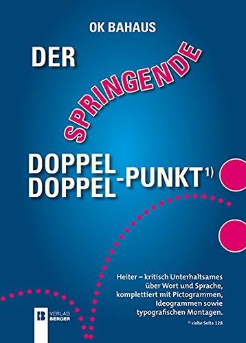 Der springende Doppelpunkt: Heiter - kritisch Unterhaltsames über Wort und Sprache, komplettiert mit Pictogrammen, Ideogrammen sowie typografischen Montagen