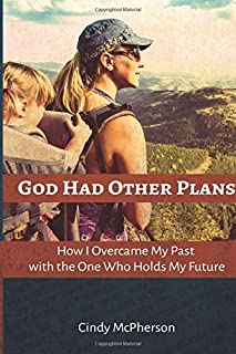 God Had Other Plans: How I Overcame My Past with the One Who Holds My Future