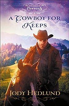 A Cowboy for Keeps (Colorado Cowboys Book #1) by [Jody Hedlund]