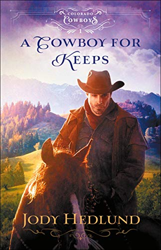 A Cowboy for Keeps (Colorado Cowboys Book #1) by [Jody Hedlund]