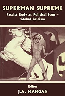 Superman Supreme: Fascist Body as Political Icon - Global Fascism (Sport in the Global Society)