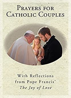 Prayers for Catholic Couples: With Reflections from Pope Francis' the Joy of Love by [Susan Heuver]