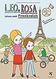 Leo und Rosa reisen nach Frankreich: Ein Frankreich-Abenteuer für kleine Entdecker