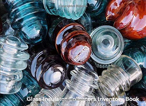 Glass Insulator Collectors Inventory Book: Catalog and record your valuable glass insulator collection
